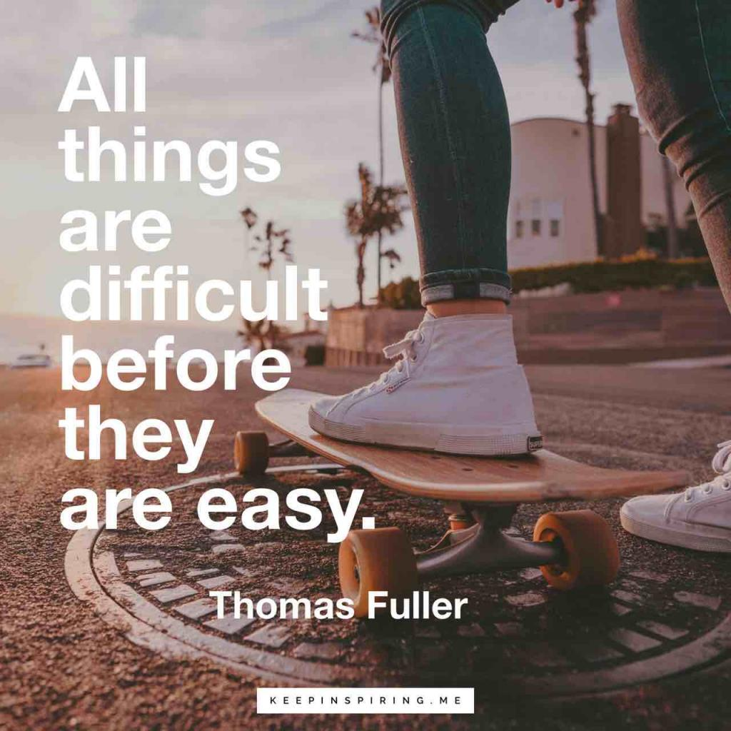 "Thomas Fuller quote ""All things are difficult before they are easy"""