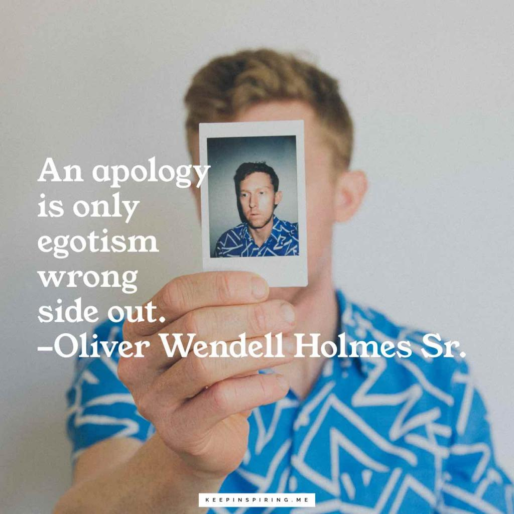 "Oliver Wendell Holmes quote ""Apology is only egotism wrong side out"""