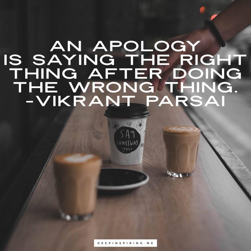 "Vikrant Parsai quote ""An apology is saying the right thing after doing the wrong thing"""