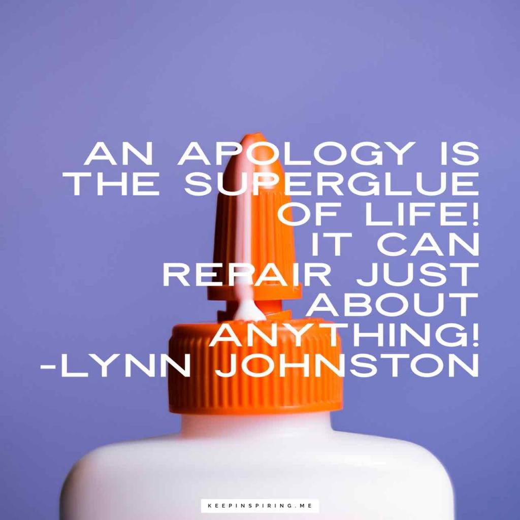 "Lynn Johnston quote ""An apology is the superglue of life! It can repair just about anything!"""