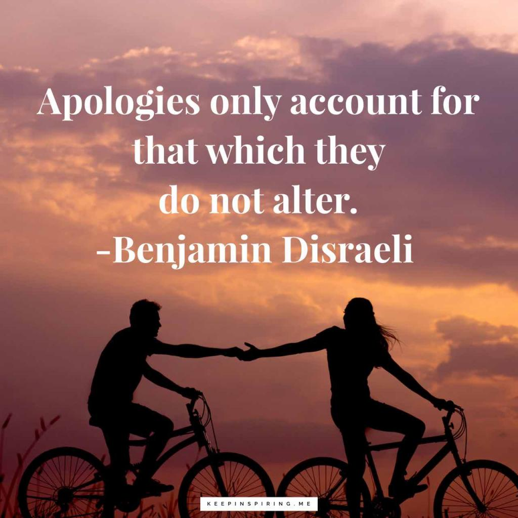 "Benjamin Disraeli quote ""Apologies only account for that which they do not alter"""