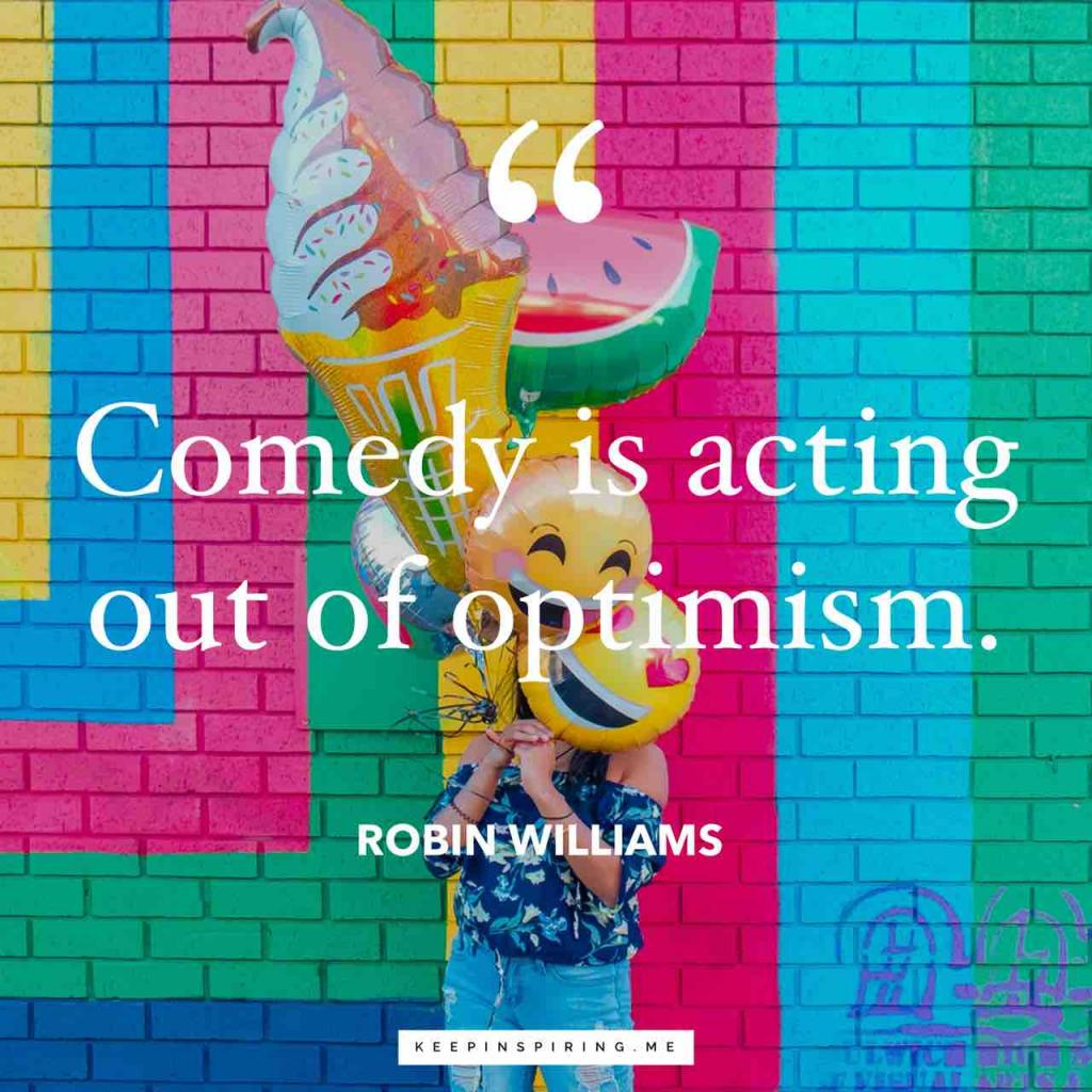 "Robin Williams quote""Comedy is acting out optimism"""