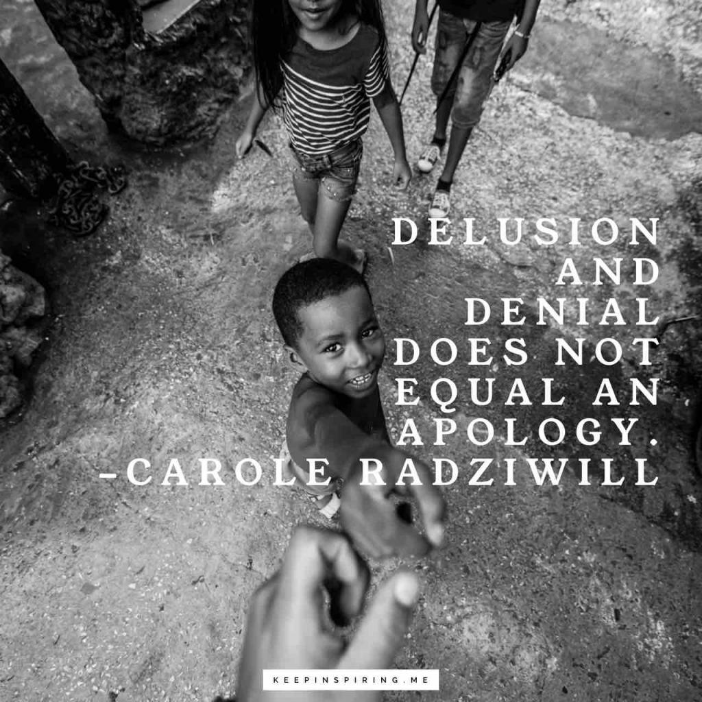"Carole Radziwill quote ""Delusion and denial does not equal an apology"""