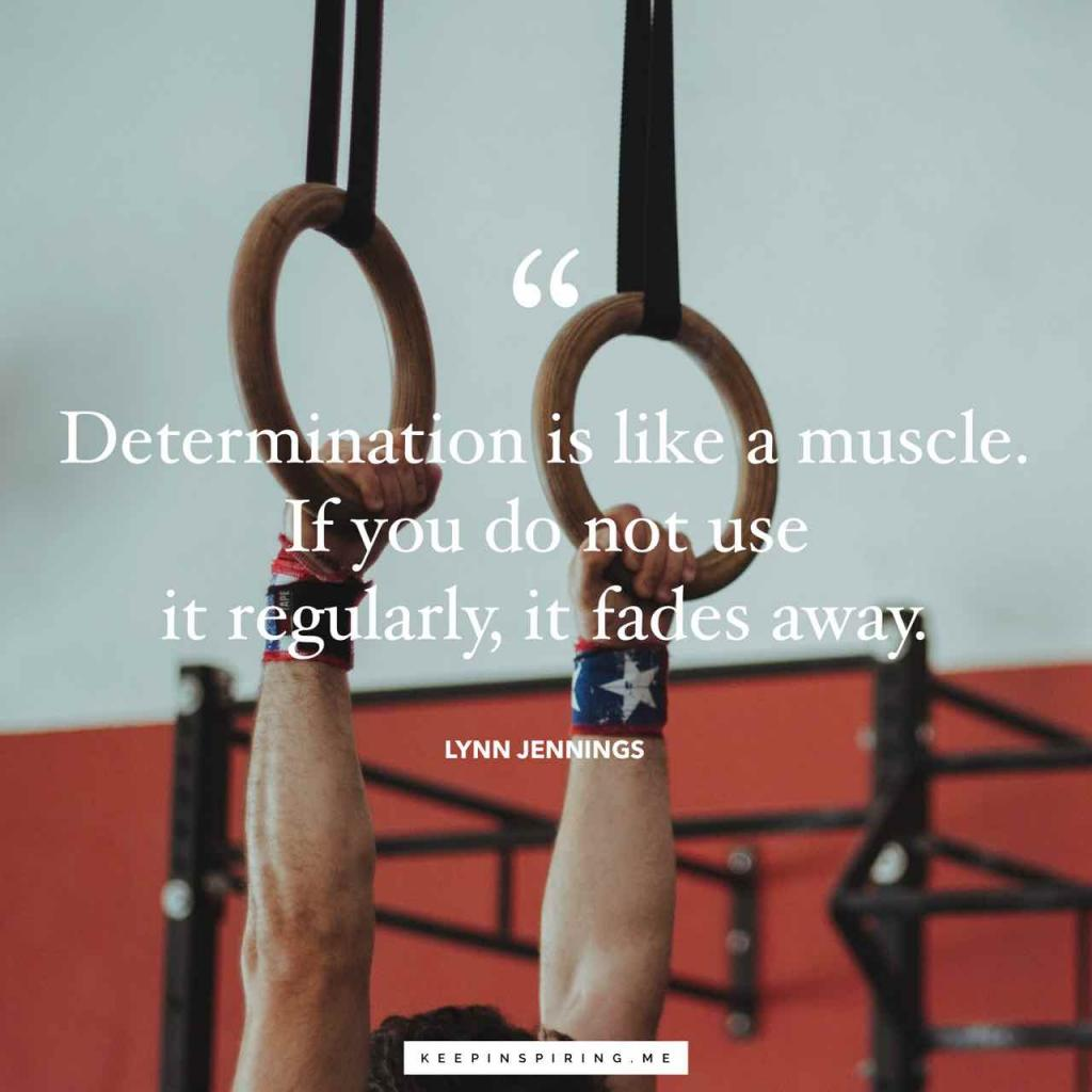 "Lynn Jennings quote ""Determination is like a muscle. If you do not use it regularly, it fades away"""