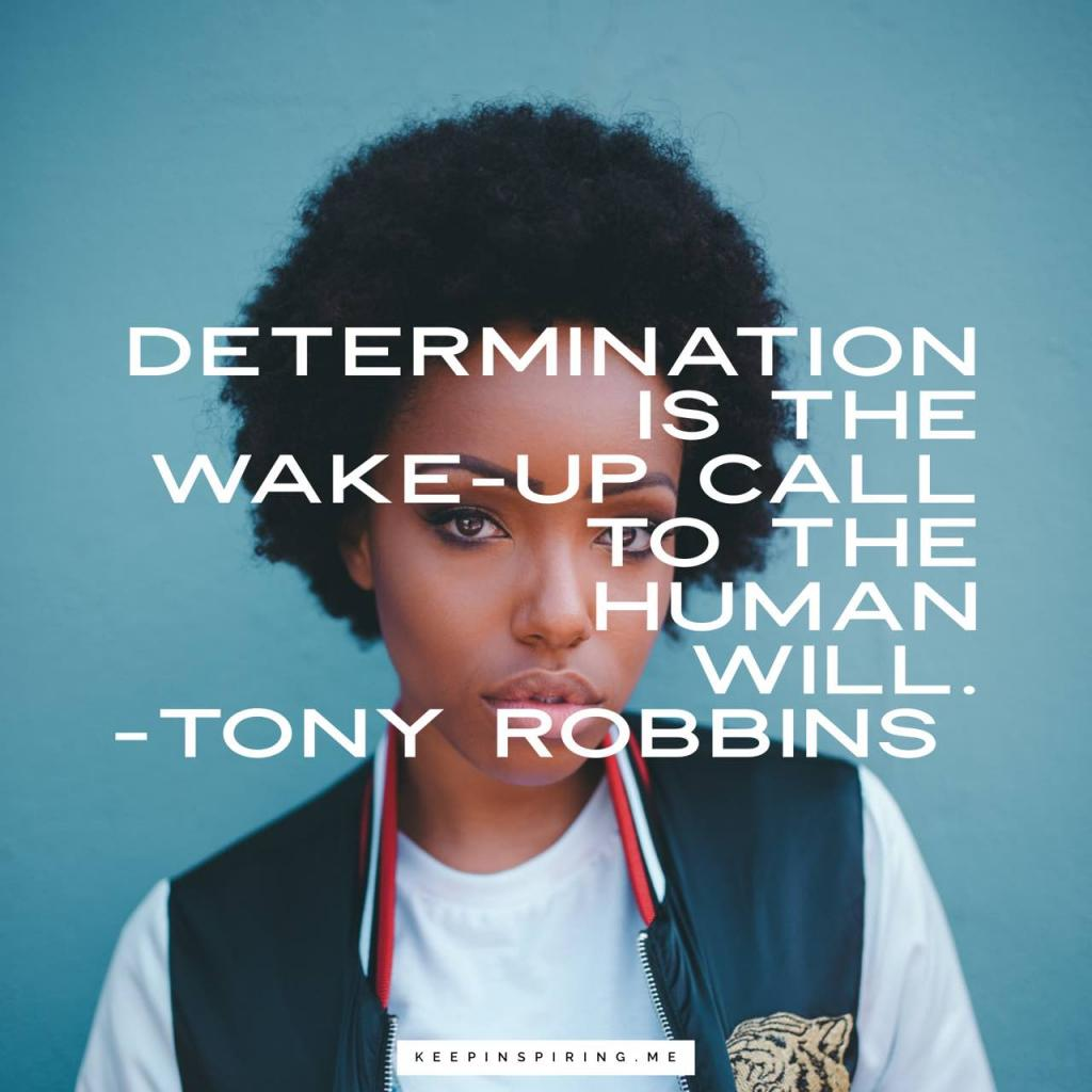 "Tony Robbins quote ""Determination is the wake-up call to the human will"""