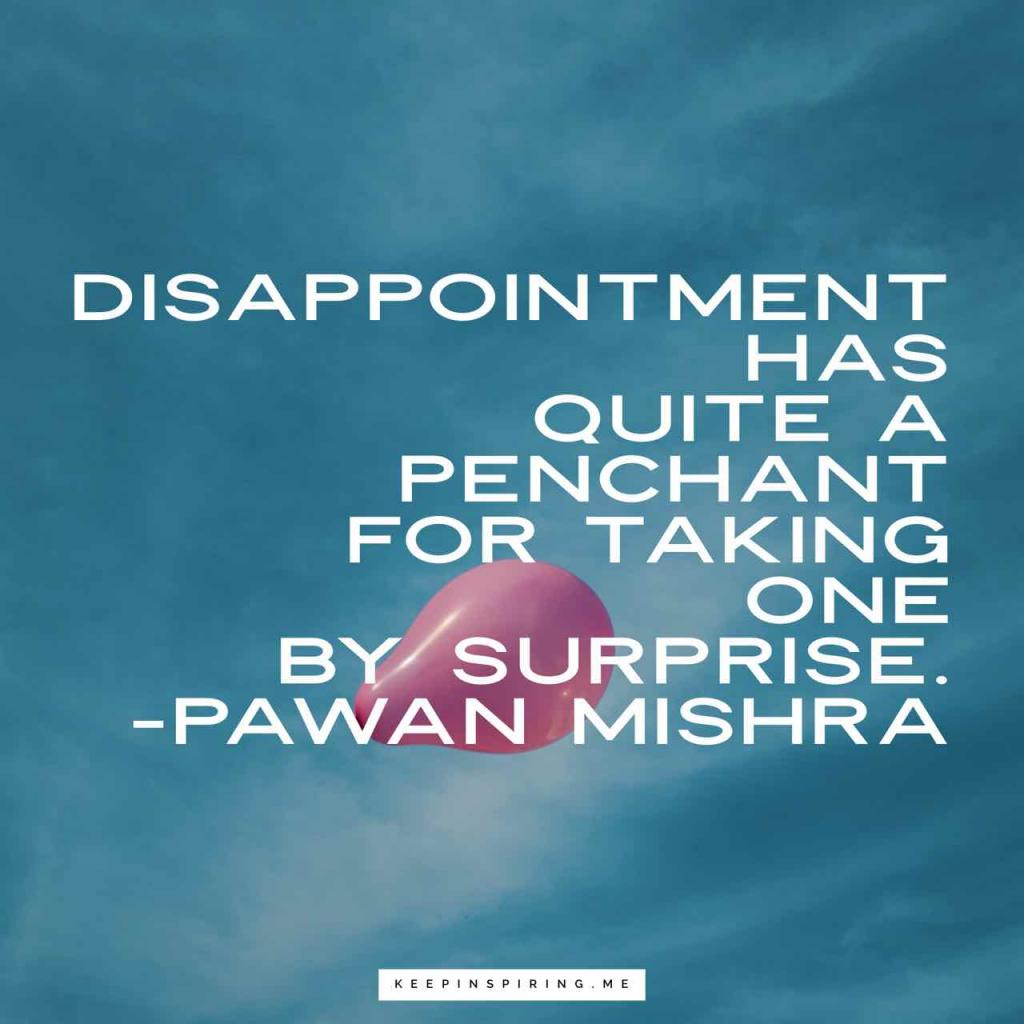 """Disappointment has quite a penchant for taking one by surprise"""