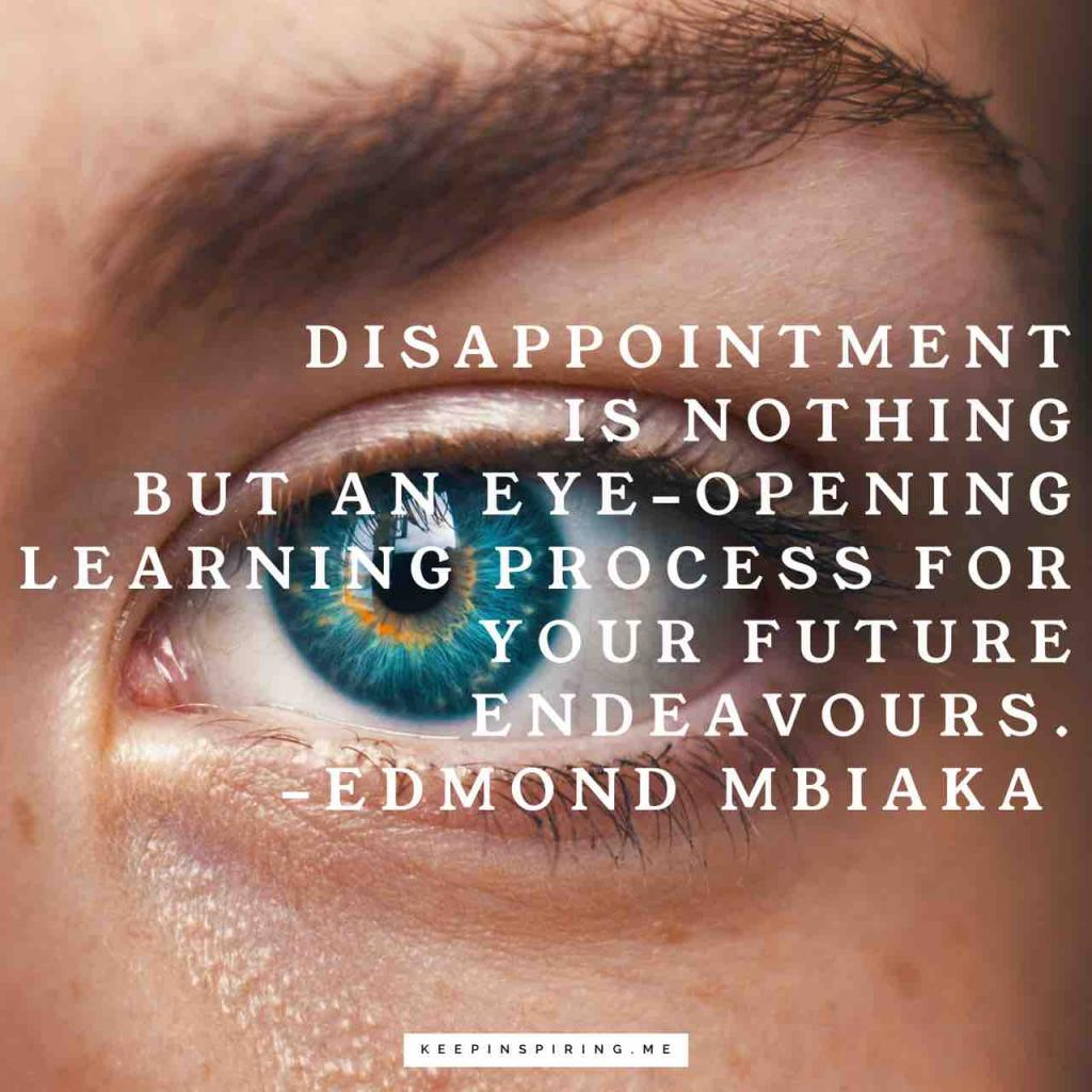 """Disappointment is nothing but an eye-opening learning process for your future endeavors"""
