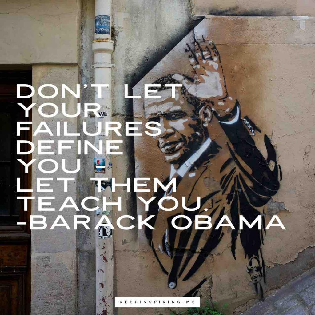 "Barak Obama quote ""Don't let your failures define you - let them teach you"""