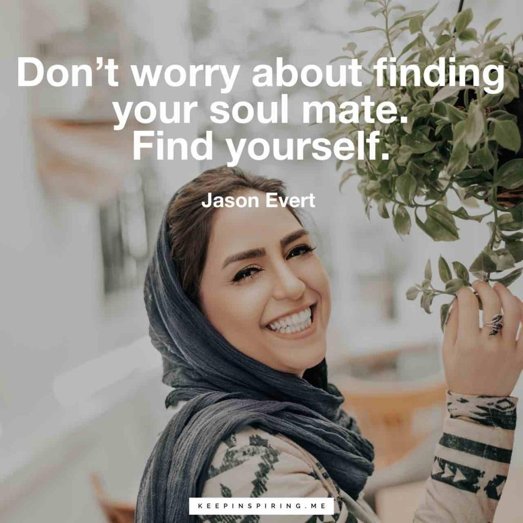 """Jason Evert quote """"Don't worry about finding your soul mate. Find yourself"""""""