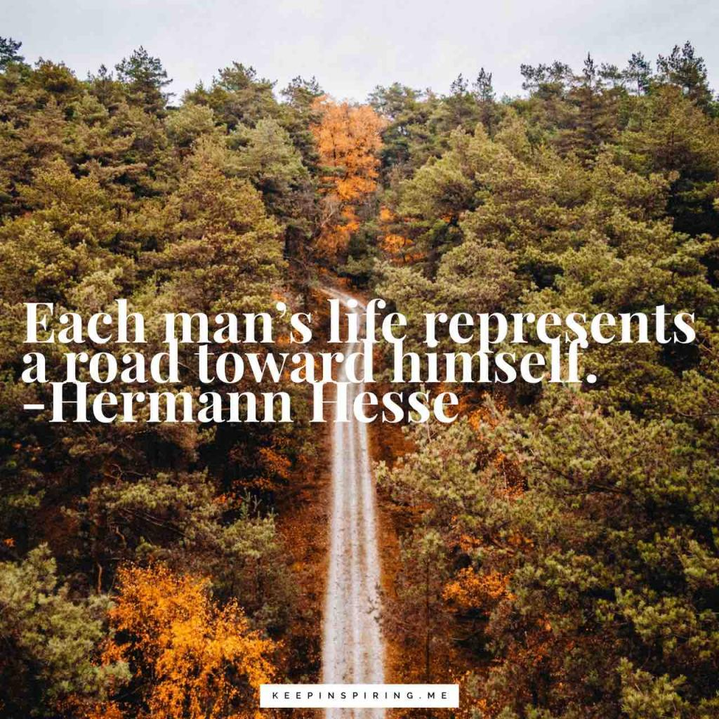"Hermann Hesse quote ""Each man's life represents a road toward himself"""