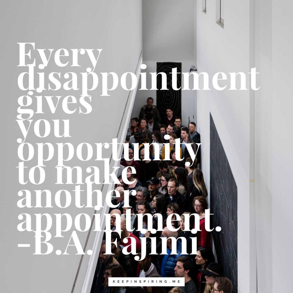 "BA Fajimi quote ""Every disappointment gives you opportunity to make another appointment"""