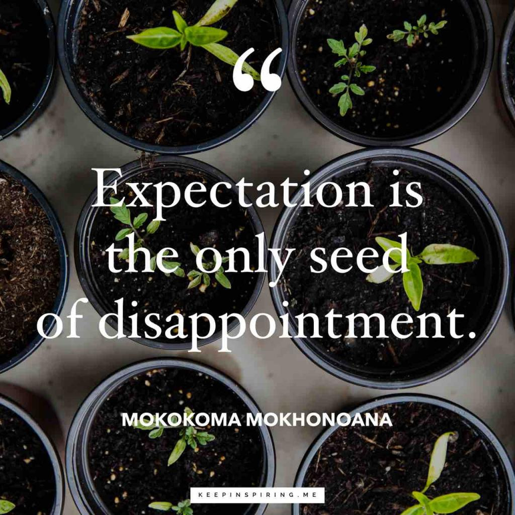 "Mokokoma Mokhonoana quote ""Expectation is the only seed of disappointment"""