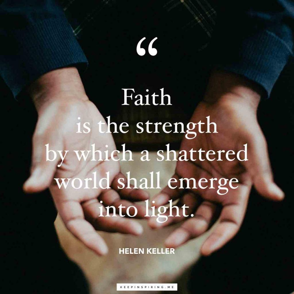 """Faith is the strength by which a shattered world shall emerge into light"""