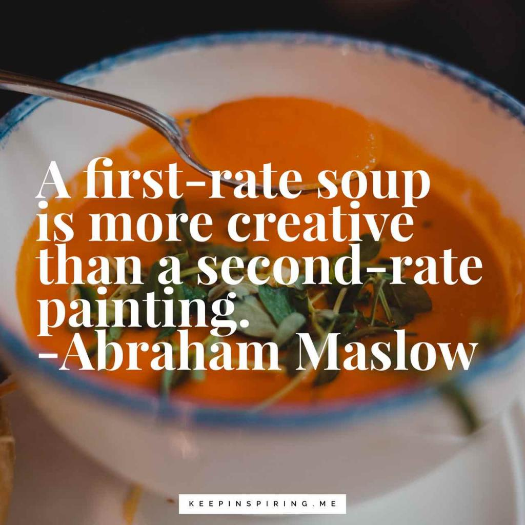 "Maslow funny creativity quote ""A first-rate soup is more creative than a second-rate painting"""