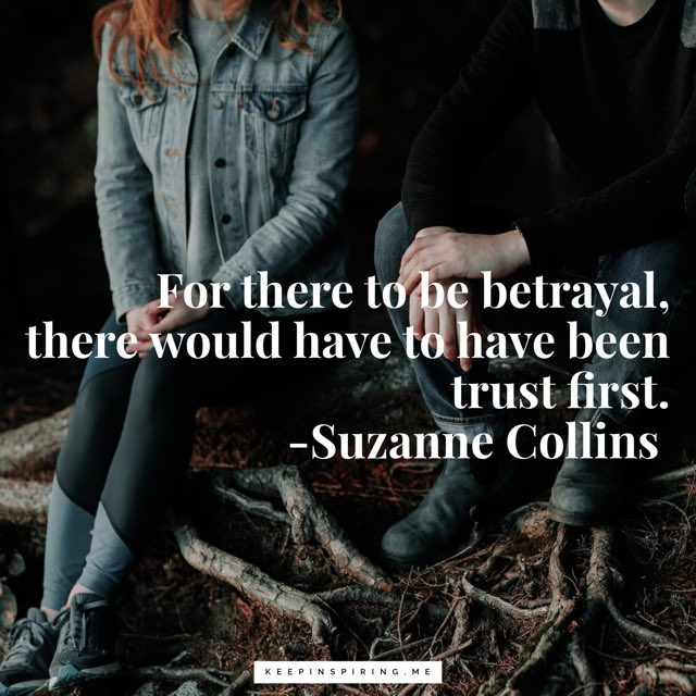 "Suzanne Collins trust quote ""For there to be betrayal, there would have to have been trust first"""