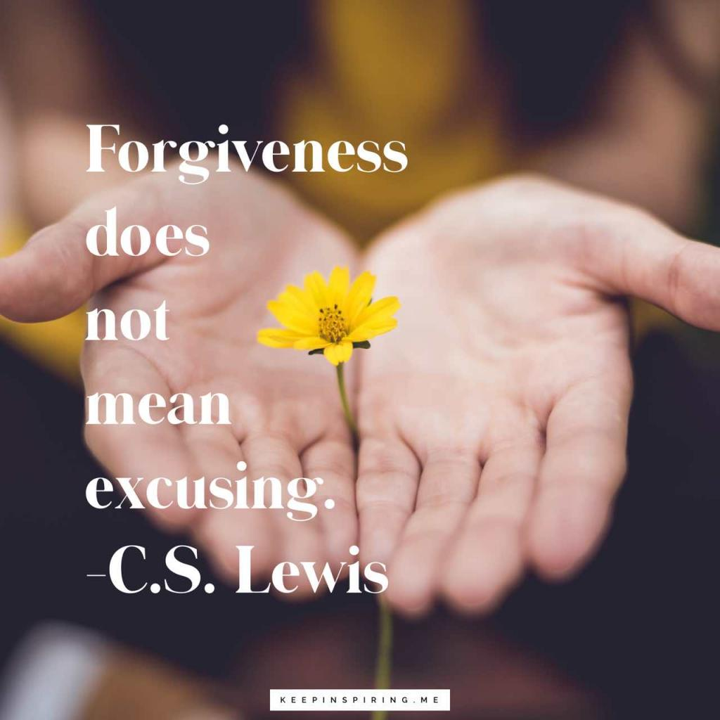 "C.S. Lewis quote ""Forgiveness does not mean excusing"""
