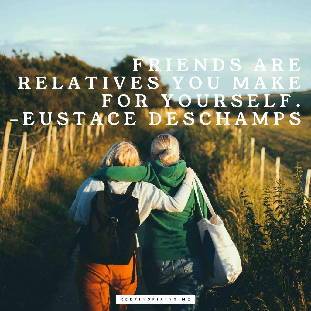 "Eustache Deschamps friend quote ""Friends are relatives you make for yourself"""