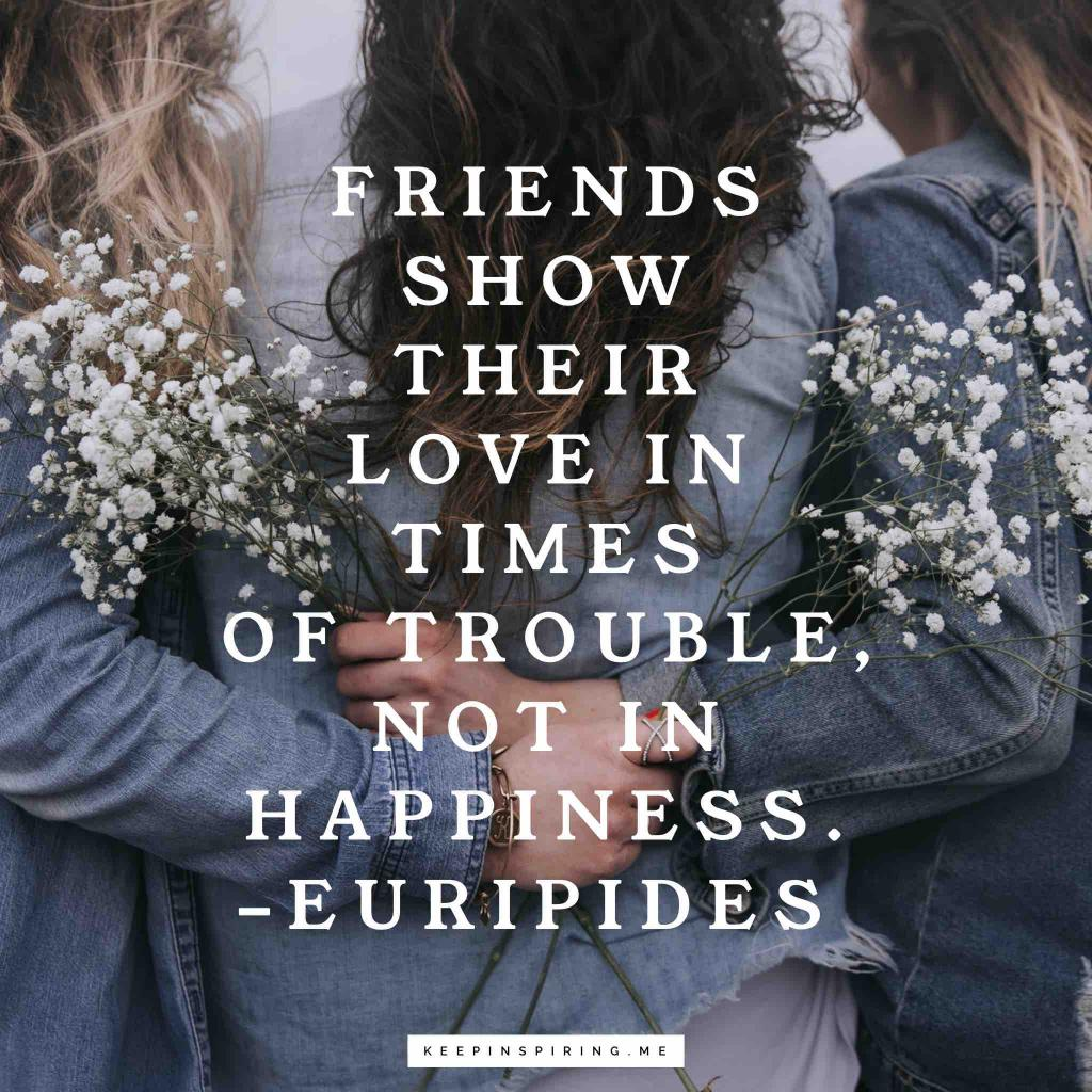 "Euripides friend quote ""Friends show their love in times of trouble, not in happiness"""