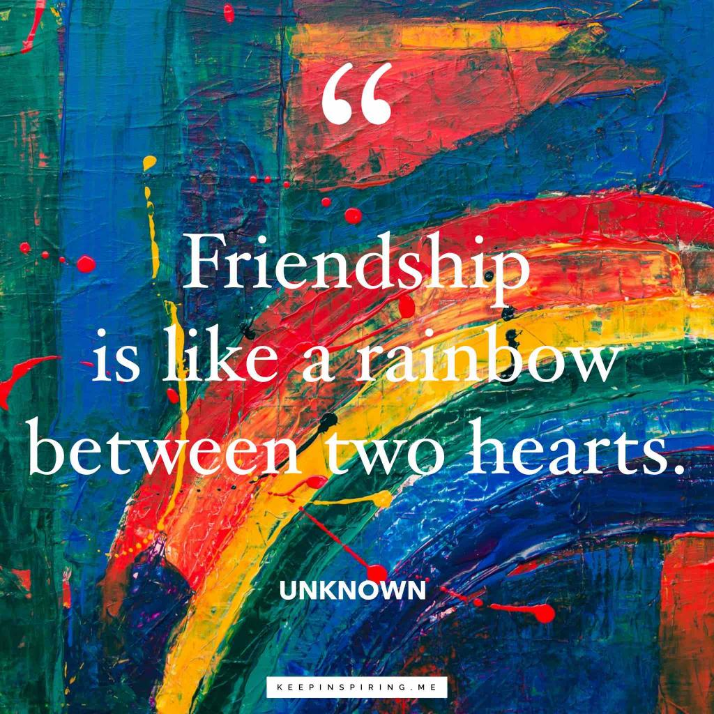 "Anonymous quote ""Friendship is like a rainbow between two hearts"""