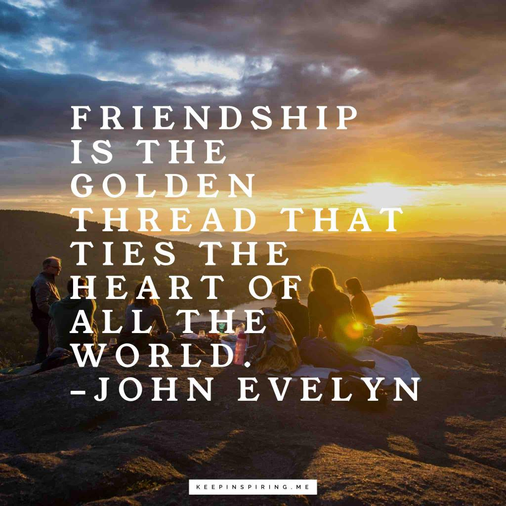 "John Evelyn quote ""Friendship is the golden thread that ties the heart of all the world"""