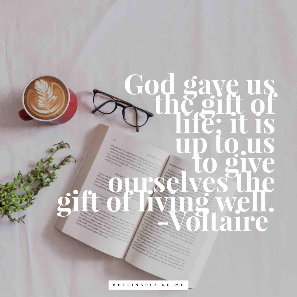"""""""God gave us the gift of life; it is up to us to give ourselves the gift of living well"""""""