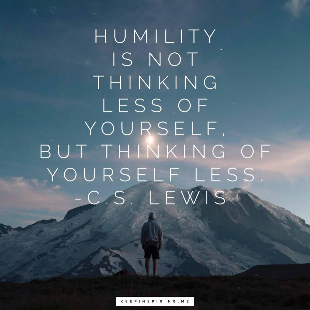 "C.S. Lewis quote ""Humility is not thinking less of yourself, but thinking of yourself less"""