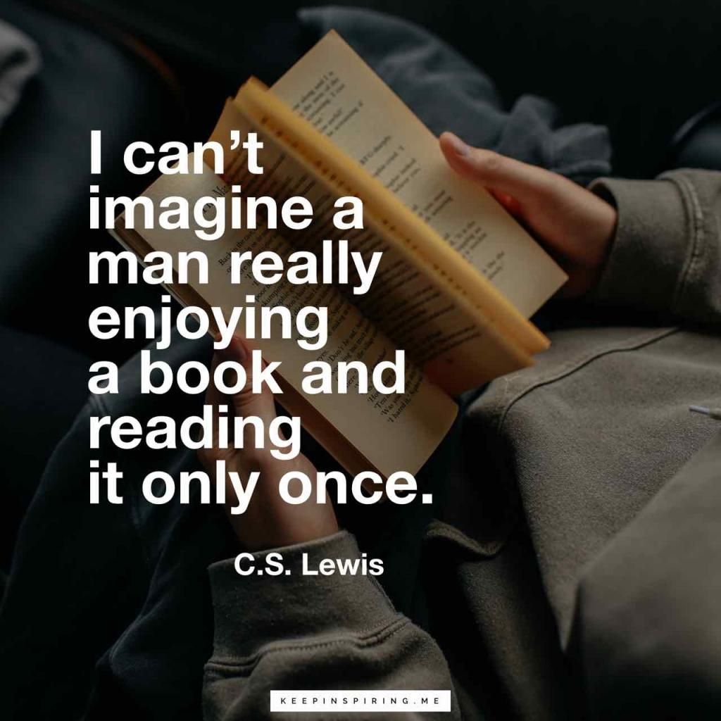 """I can't imagine a man really enjoying a book and reading it only once"""