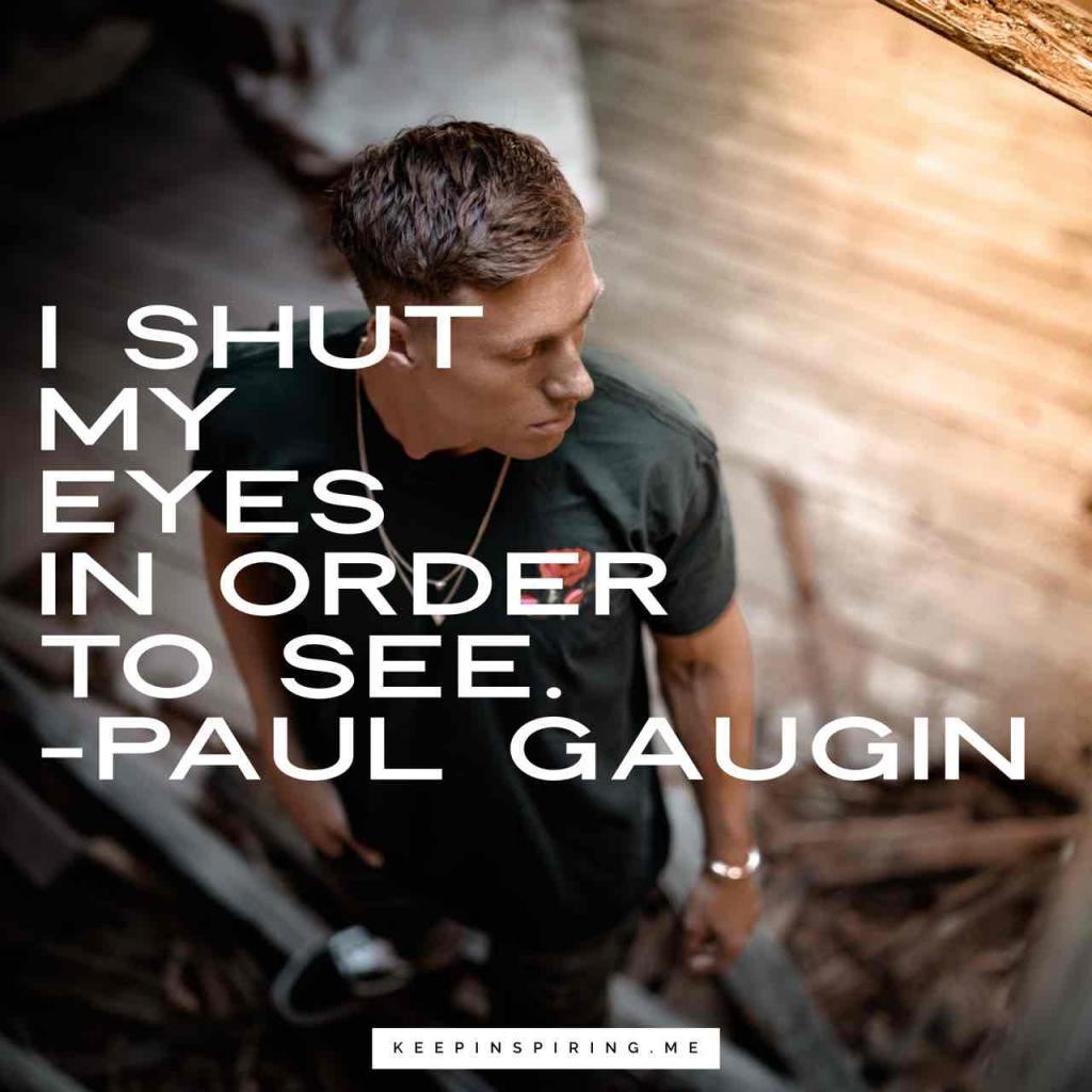 """Paul Gaugin creative genius quote """"I shut my eyes in order to see"""""""