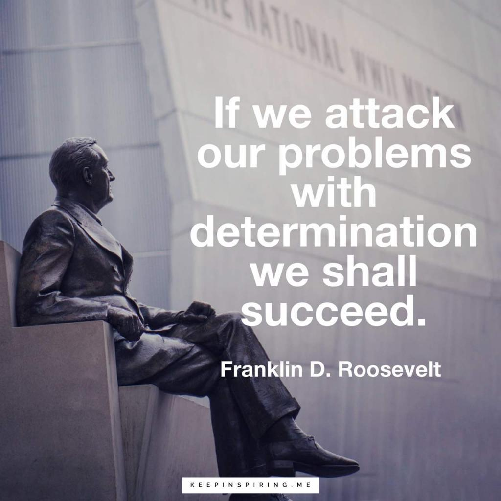 "FDR quote ""If we attack our problems with determination we shall succeed"""