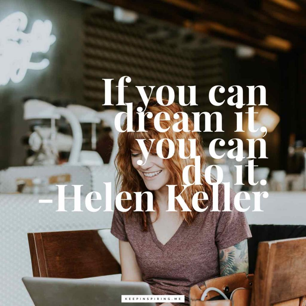 "Helen Keller quote ""If you can dream it, you can do it"""