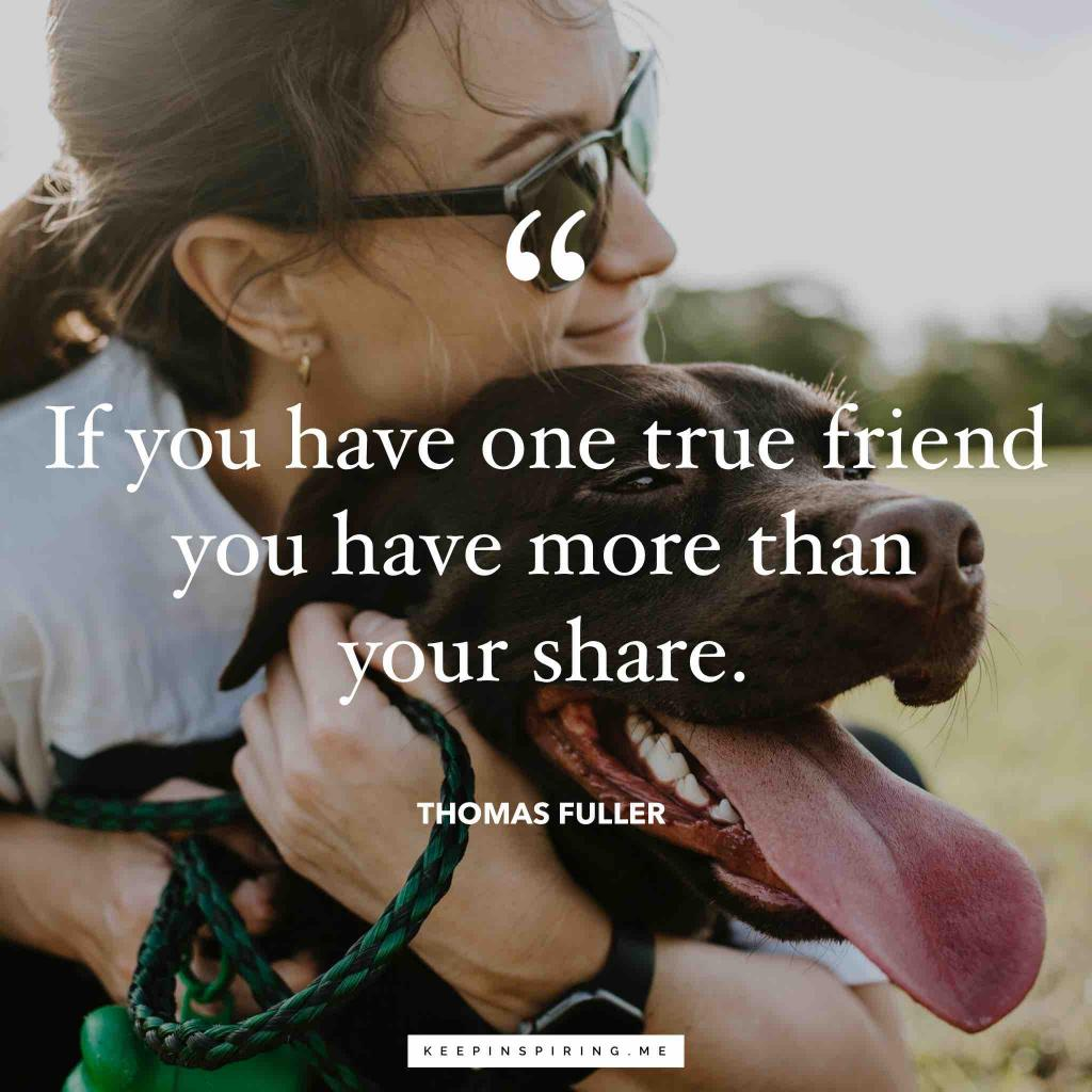 "Thomas Fuller quote ""If you have one true friend you have more than your share"""