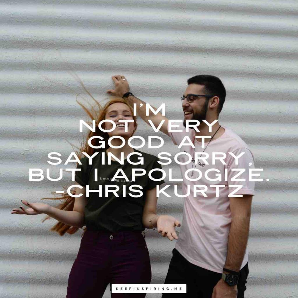 "Cjris Kurtz apology quote ""I'm not very good at saying sorry, but I apologize"""