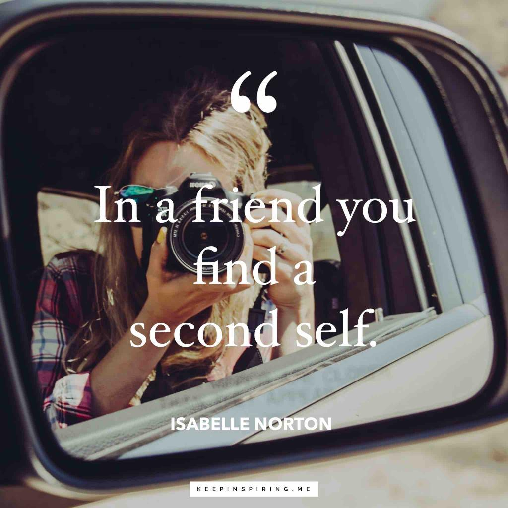 "Isabelle Norton friend quote ""In a friend you find a second self"""
