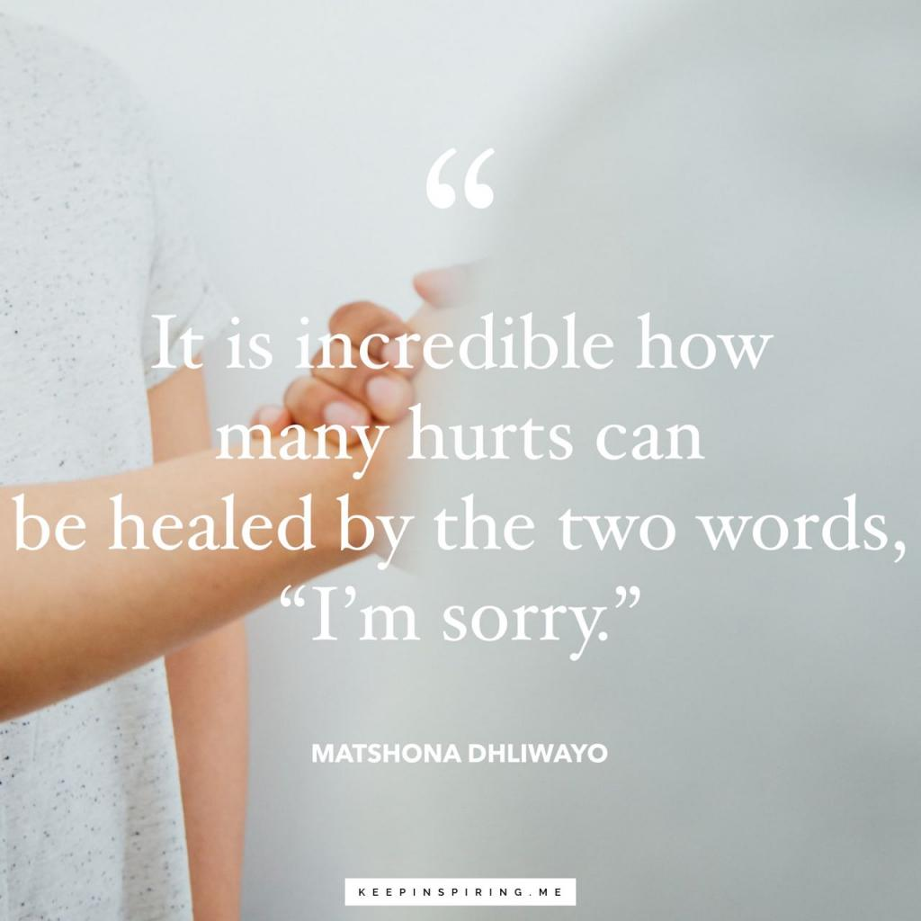 """It is incredible how many hurts can be healed by the two words, 'I'm sorry'"""
