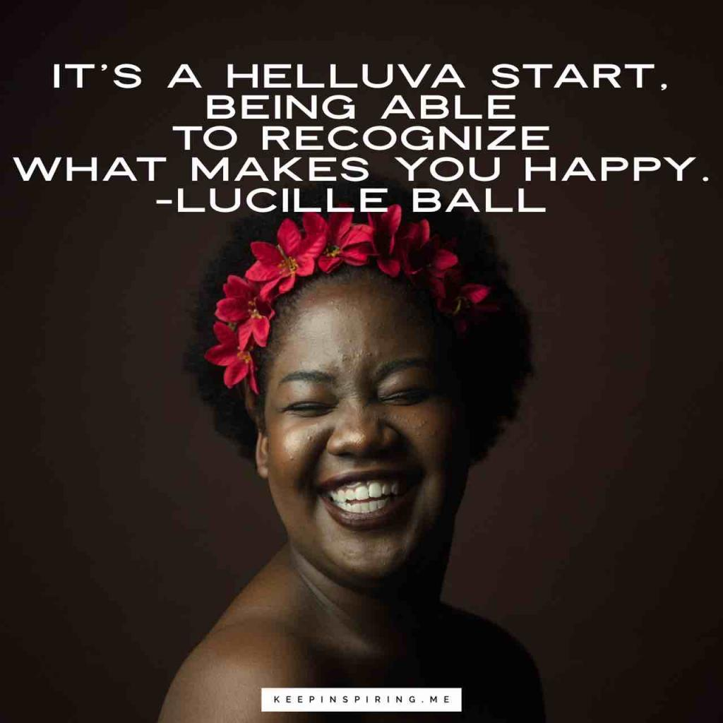 """Lucille Ball quote """"It's a helluva start, being able to recognize what makes you happy"""""""