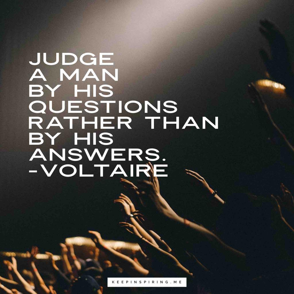 """Voltaire quote """"Judge a man by his questions rather than by his answers"""""""
