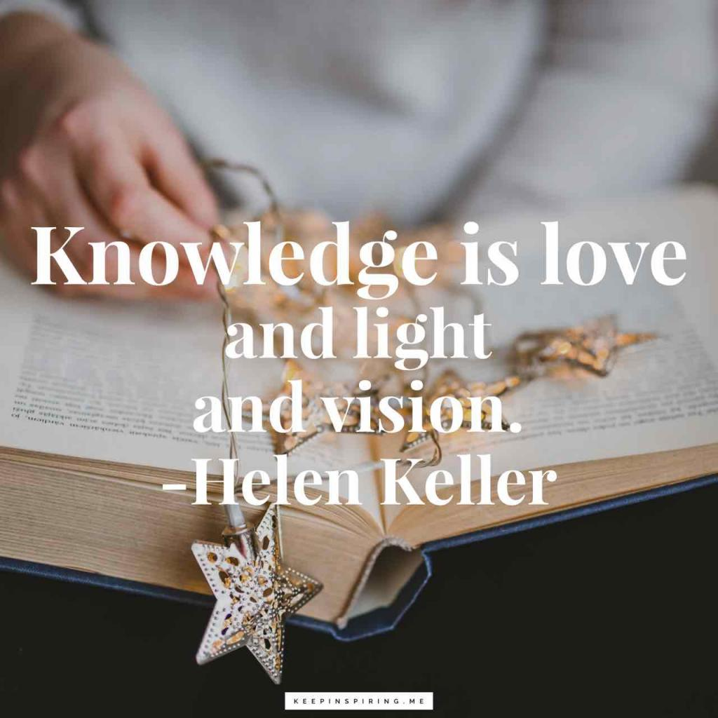 "Helen Keller quote ""Knowledge is love and light and vision"""