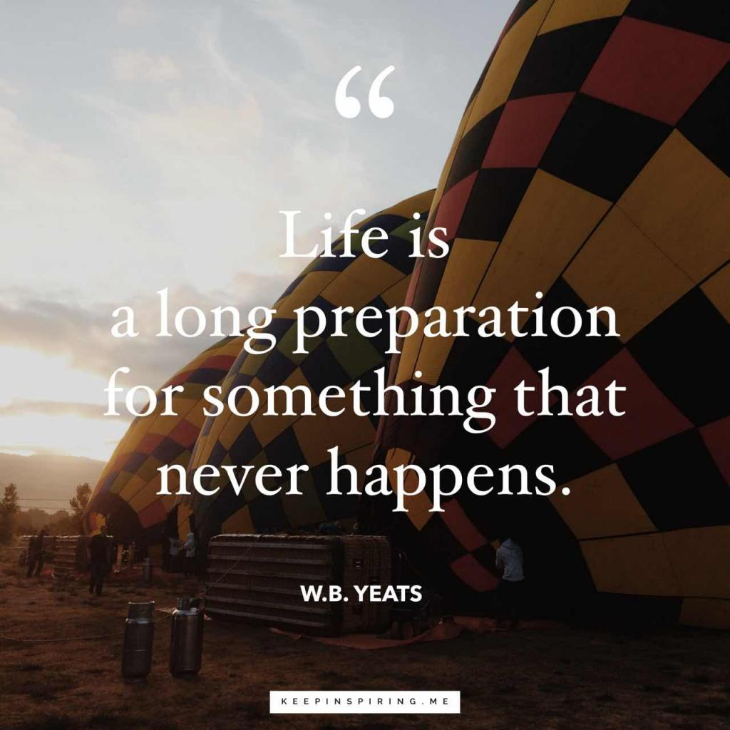 "Yeats disappointment quote ""Life is a long preparation for something that never happens"""