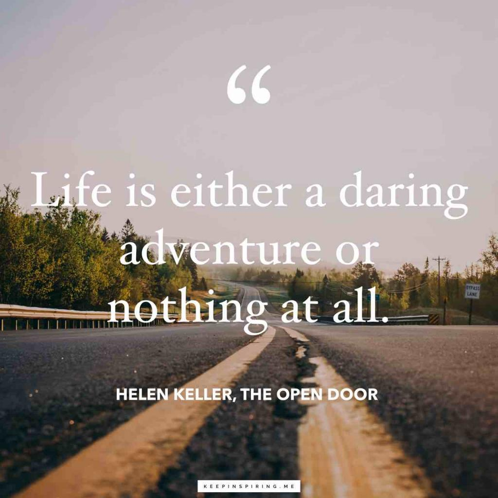 "Helen Keller quote""Life is either a daring adventure or nothing at all"""