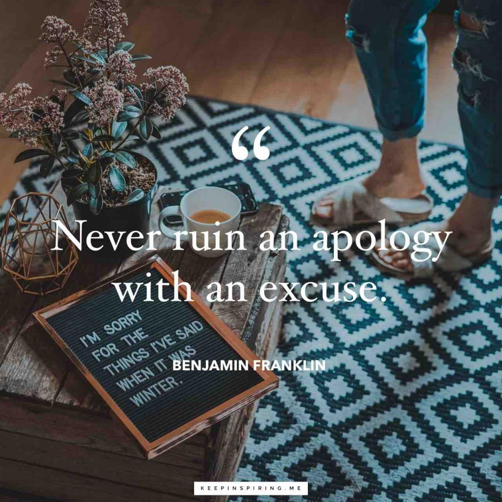 "Benjamin Franklin quote ""Never ruin an apology with an excuse"""
