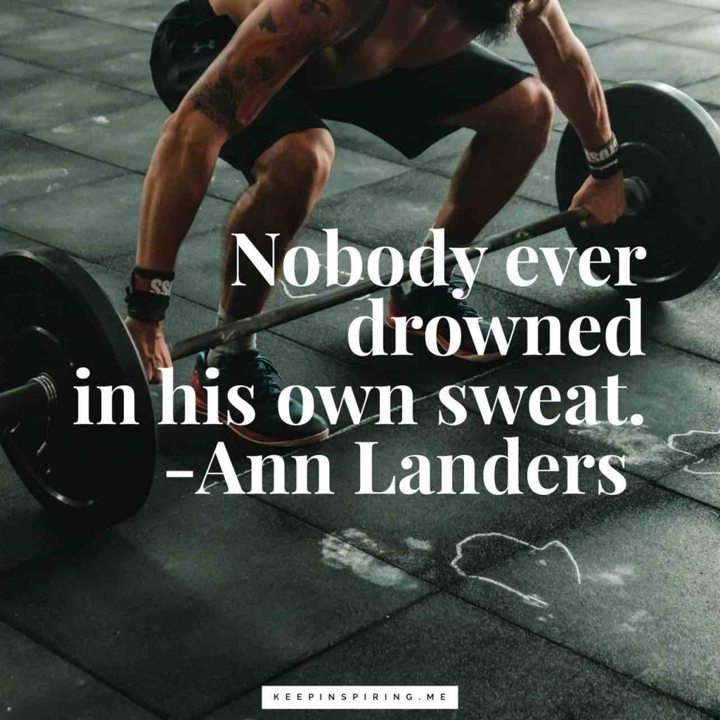 "Ann Landers determination quote ""Nobody ever drowned in his own sweat"""