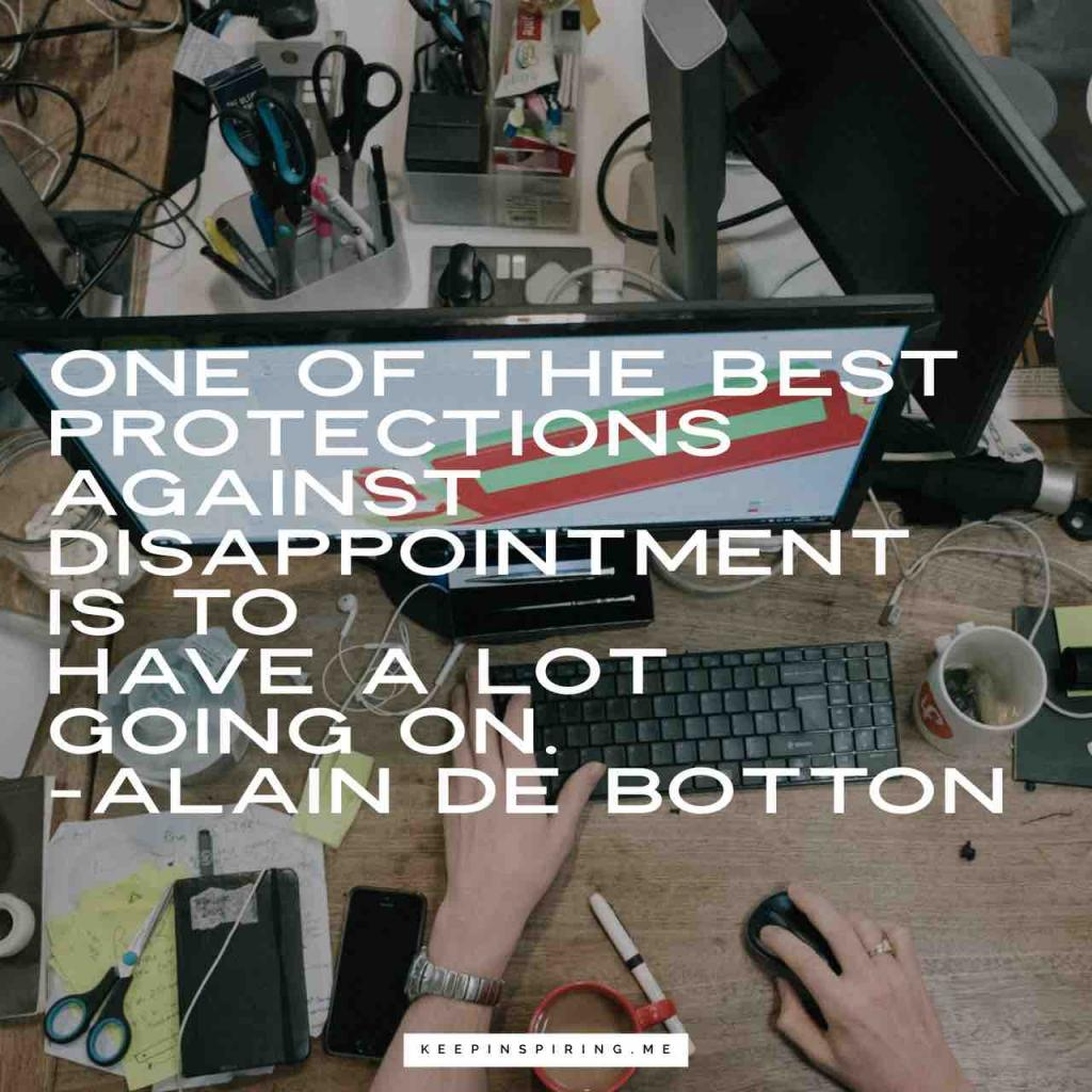 """One of the best protections against disappointment is to have a lot going on"""