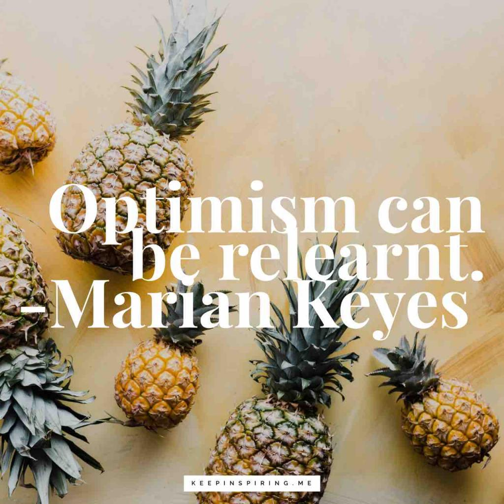 "Marian Keyes optimistic quote ""Optimism can be relearnt"""