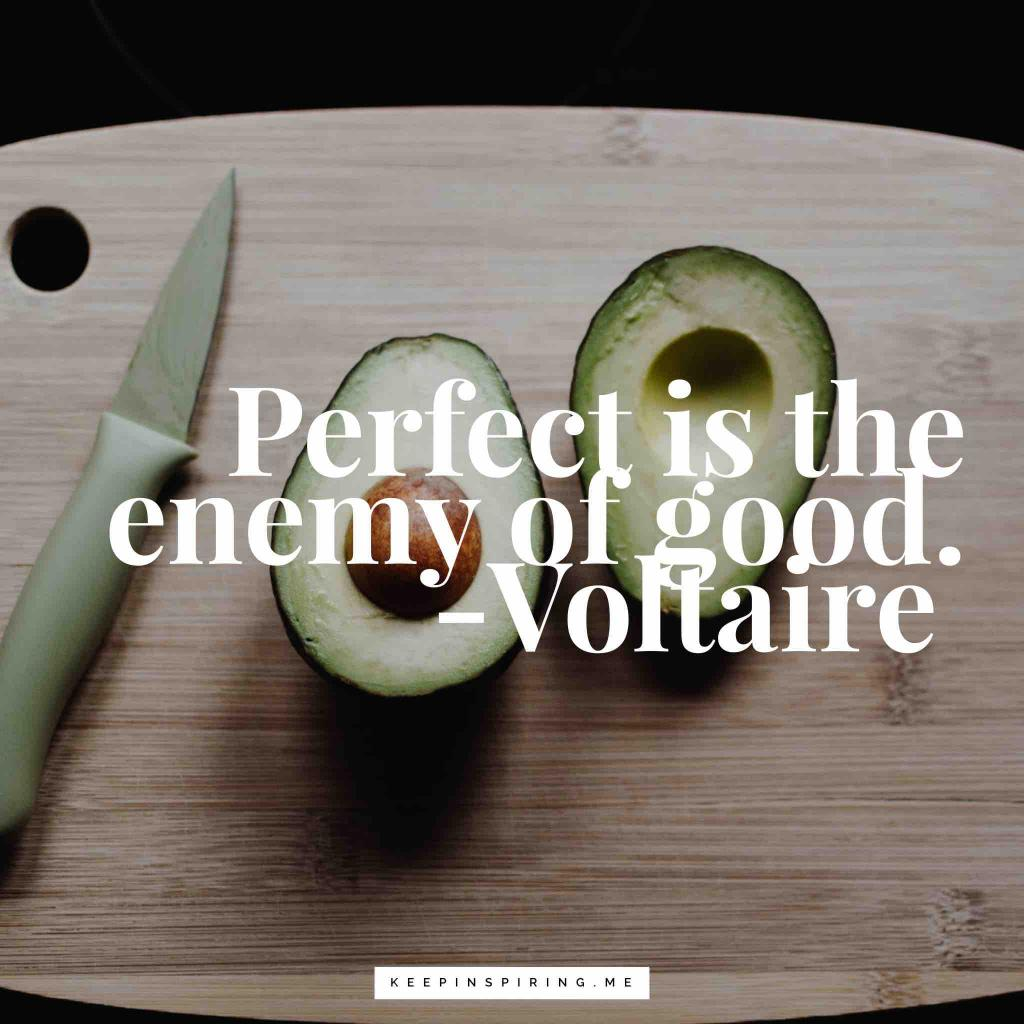 """Voltaire quote """"Perfect is the enemy of good"""""""