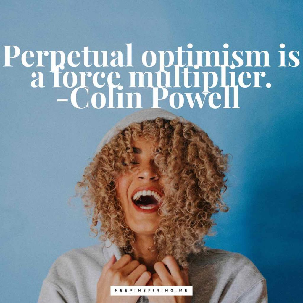 "Colin Powell optimistic quote ""Perpetual optimism is a force multiplier"""
