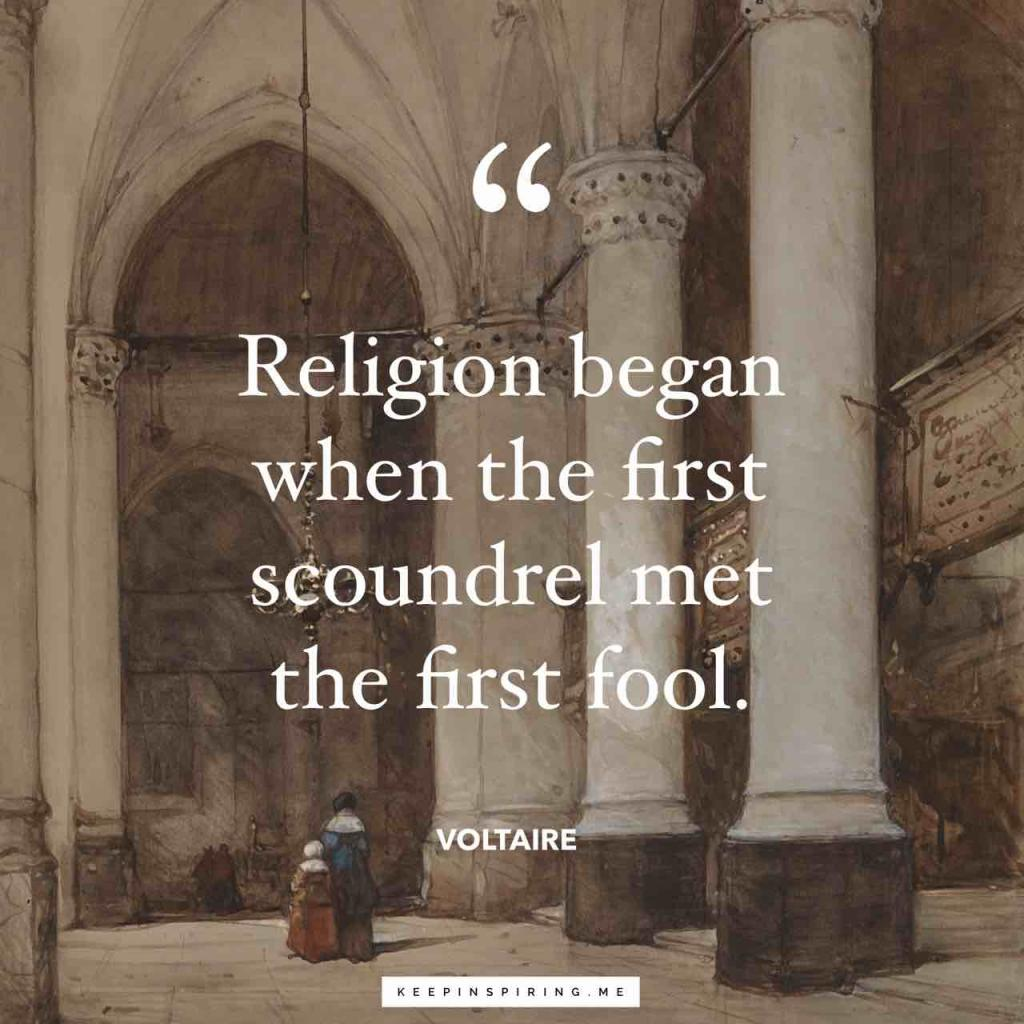 """Voltaire quote """"Religion began when the first scoundrel met the first fool"""""""