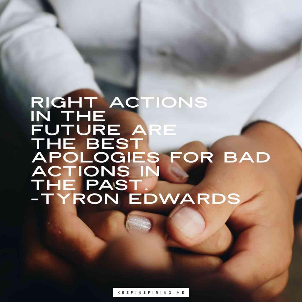 "Tyron Edwards quote ""Right actions in the future are the best apologies for bad actions in the past"""