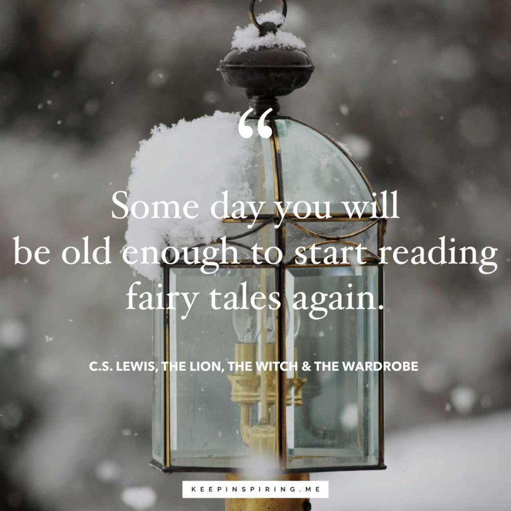 "CS Lewis quote ""Some day you will be old enough to start reading fairy tales again"""