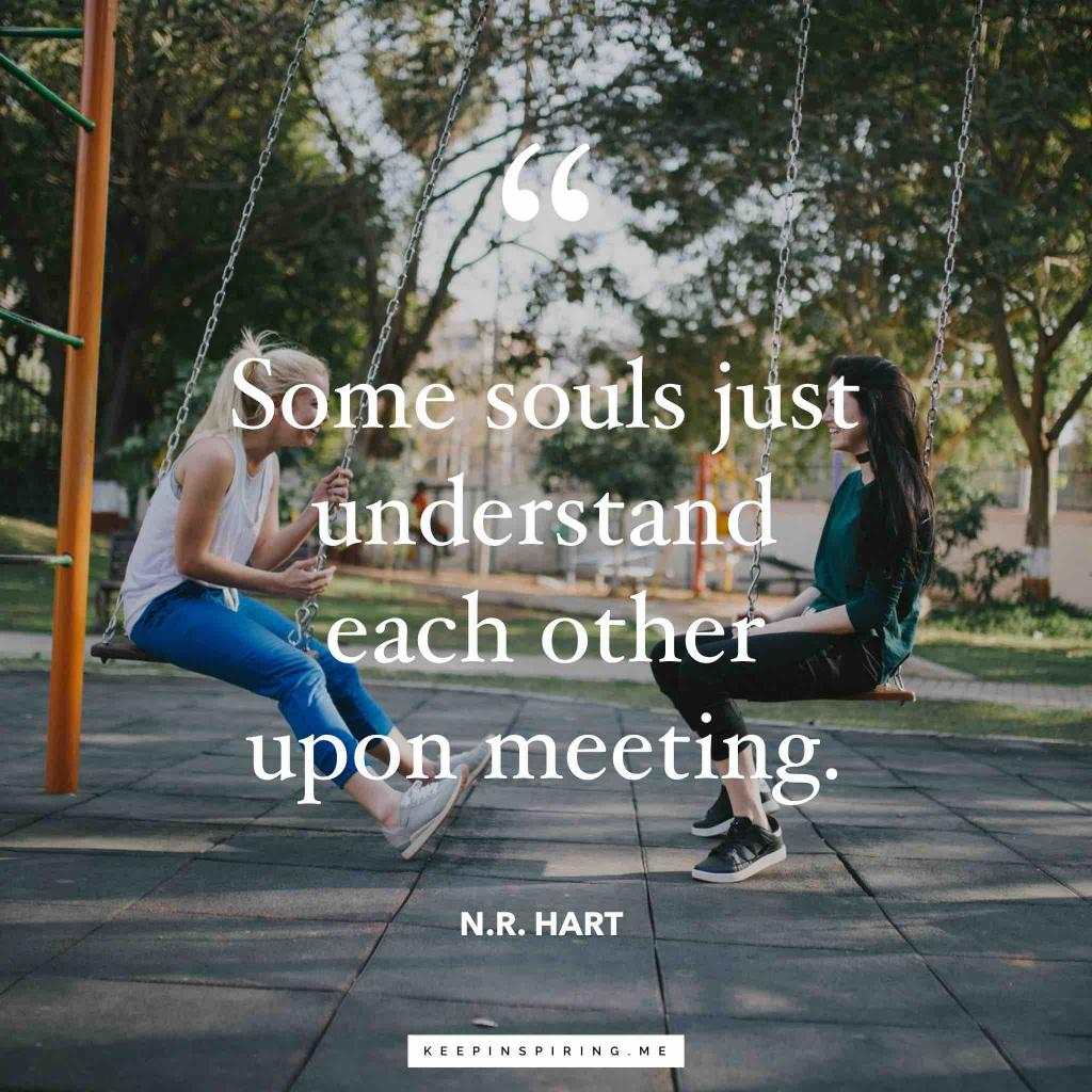 "NR Hart best friend quote ""Some souls just understand each other upon meeting"""