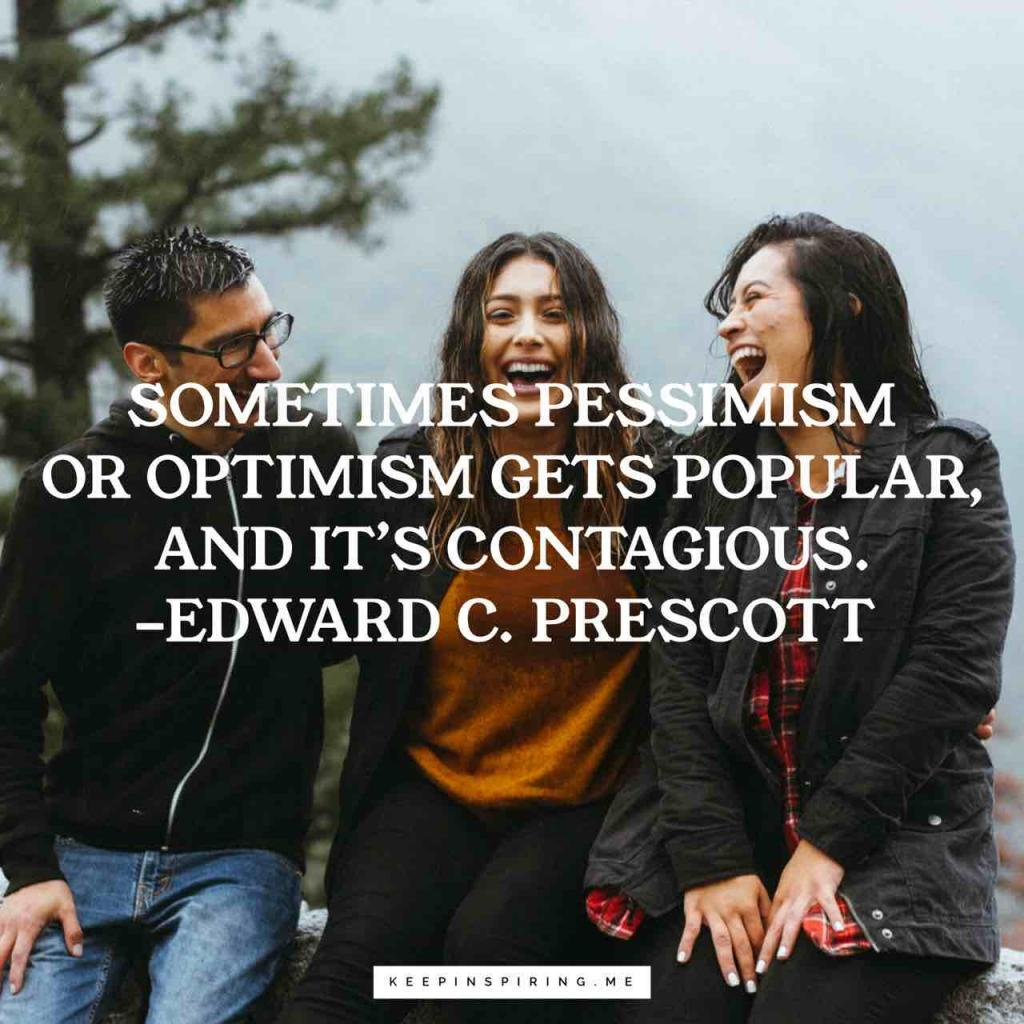 "Edward Prescott quote ""Sometimes pessimism or optimism gets popular, and it's contagious"""